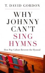 Why Johnny Can't Sing Hymns Grace and Truth Books