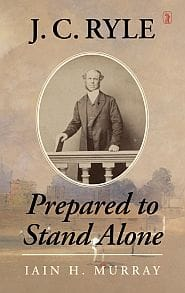 J. C. Ryle Prepared to Stand Alone Grace and Truth Books