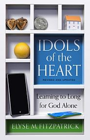 Idols of the Heart Grace and Truth Books