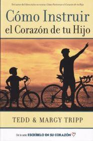 Como Instruir el Corazon de tu Hijo Grace and Truth Books