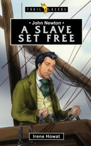 John Newton A Slave Set Free Grace and Truth Books