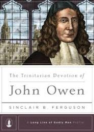 The Trinitarian Devotion of John Owen Grace and Truth Books