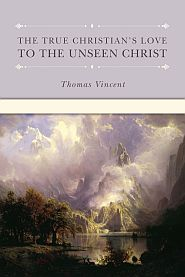 The True Christian's Love to the Unseen Christ Grace and Truth Books