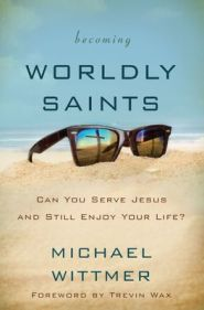 Becoming Worldly Saints Grace and Truth Books