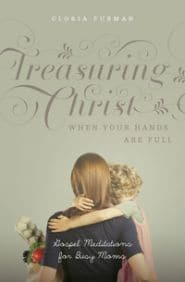 Treasuring Christ When Your Hands are Full Grace and Truth Books