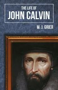 Life of John Calvin Grace and Truth Books