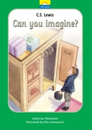 Can You Imagine? The True Story of C. S. Lewis Grace and Truth Books
