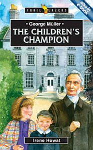 George Muller The Children's Champion Grace and Truth Books