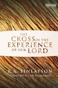 The Cross in the Experience of Our Lord Grace and Truth Books
