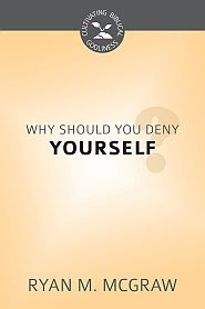 Why Should You Deny Yourself? Grace and Truth Books