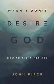 When I Don't Desire God Grace and Truth Books