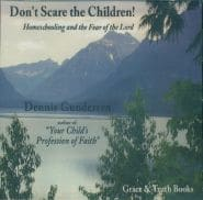 Don't Scare the Children! Homeschooling and the Fear of the Lord Grace and Truth Books