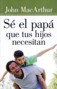 Se el papa que tus hijos necesitan Grace and Truth Books