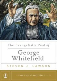 The Evangelistic Zeal of George Whitefield Grace and Truth Books