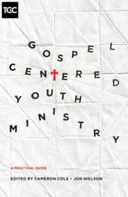 Gospel-Centered Youth Ministry Grace and Truth Books