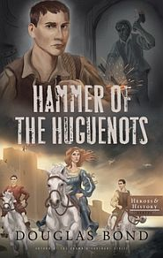Hammer of the Huguenots Grace and Truth Books