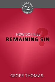 How Do I Kill Remaining Sin? Grace and Truth Books