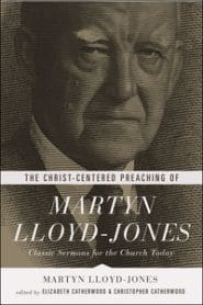 The christ-Centered Preaching of Martyn Lloyed Jones Grace and Truth Books