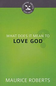 What Does it Mean to Love God? Grace and Truth Books