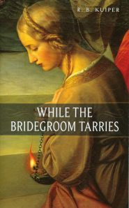 While the Bridegroom Tarries Grace and Truth Books