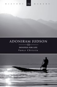 Adoniram Judson: Devoted for Life Grace and Truth Books