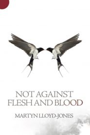 Not Against Flesh and Blood Grace and Truth Books