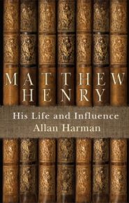 Matthew Henry: HIs Life and Influence Grace and Truth Books
