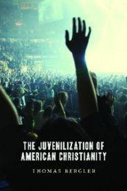 The Juvenilization of American Christianity Grace and Truth Books