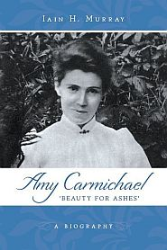 Amy Carmichael: Beauty for Ashes Grace and Truth Books