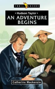 Hudson Taylor An Adventure Begins Grace and Truth Books