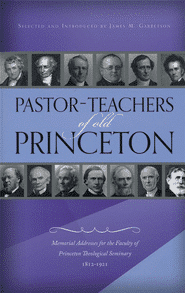 Pastor-Teachers of Old Princeton: 1812-1921 Grace and Truth Books