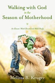 Walking With God in the Season of Motherhood Grace and Truth Books