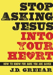 Stop Asking Jesus into your Heart book image