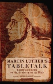 Martin Luther's Table Talk Grace and Truth Books