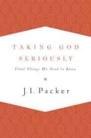 Taking God Seriously Packer Grace and Truth Books
