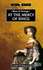 Mary of Orange: At the Mercy of Kings book image