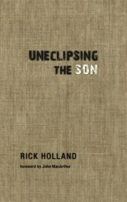 Uneclipsing the Son Grace and Truth Books