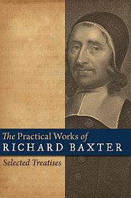 The Practical Works of Richard Baxter Grace and Truth Books