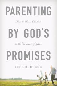 Parenting by God's Promises Grace and Truth Books