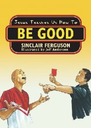 Jesus Teaches Us How to be Good Grace and Truth Books