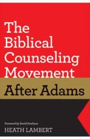 The Biblical Counseling Movement After Adams Grace and Truth Books