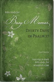 Thirty Days in Psalm 37 Bible Study for Busy Mamas Grace and Truth Books