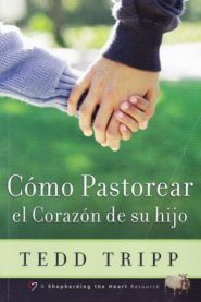 Como Pastorear el Corazon de su Hijo Grace and Truth Books