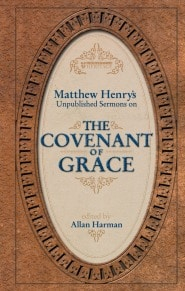 Matthew Henry's Unpublished Sermons on the Covenant of Grace Grace and Truth Books