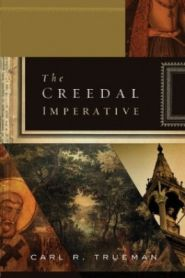 The Creedal Imperative Grace and Truth Books