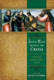 Jesus, Keep Me Near the Cross Grace and Truth Books