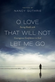 O Love That Will Not Let Me Go Grace and Truth Books