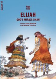 Elijah God's Miracle Man Grace and Truth Books