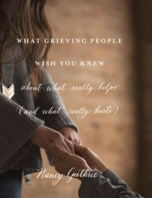 What Grieving People Wish You Knew Grace and Truth Books