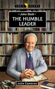 John Stott: The Humble Leader Grace and Truth Books